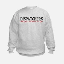 DISPATCHERS tell you where to go Sweatshirt
