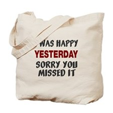 I was happy yesterday Tote Bag