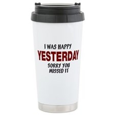 I was happy yesterday Travel Mug