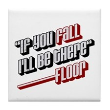 If you fall ill be there -floor Tile Coaster