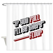 If you fall ill be there -floor Shower Curtain