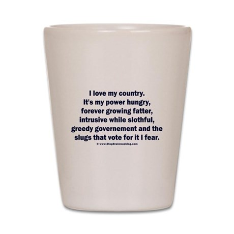 Love Country Fear Government Shot Glass