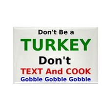 Dont Be A Turkey Dont Text and Cook Rectangle Magn