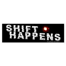 Shift Happens Bumper Bumper Sticker