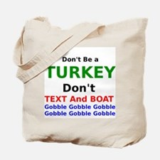 Dont Be A Turkey Dont Text and Boat Tote Bag