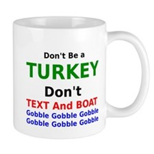 Dont Be A Turkey Dont Text and Boat Mug