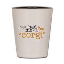 "You Had Me At ""Corgi"" Shot Glass"