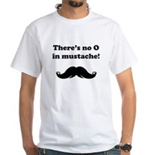 Theres No O In Mustache! T-Shirt
