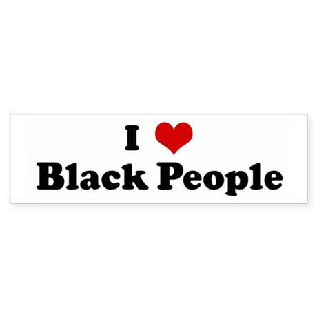 I Love Black People Bumper Sticker