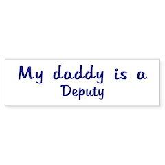 Deputy - My Daddy Bumper Bumper Sticker