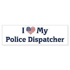 I Love My Police Dispatcher Bumper Bumper Sticker