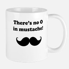 Theres No O In Mustache! Small Mug
