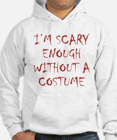 Im Scary Enough Without A Costume Hoodie