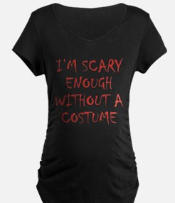 Im Scary Enough Without A Costume Maternity T-Shir