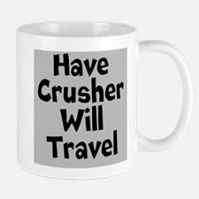 Have Crusher Will Travel Mug