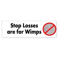 Stop losses are for wimps Bumper Bumper Sticker