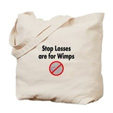 Stop losses are for wimps Tote Bag