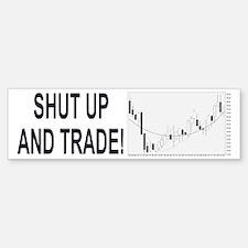Shut up and trade! Bumper Bumper Bumper Sticker