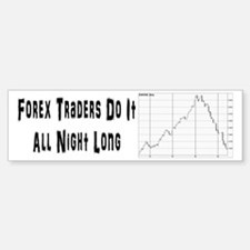 Forex traders do it all night long Bumper Bumper Bumper Sticker