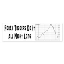 Forex traders do it all night long Bumper Bumper Sticker