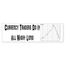 Currency traders do all night long Bumper Bumper Sticker