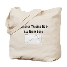 Currency traders do it all night long Tote Bag