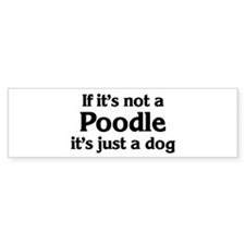 Poodle: If it's not Bumper Bumper Sticker