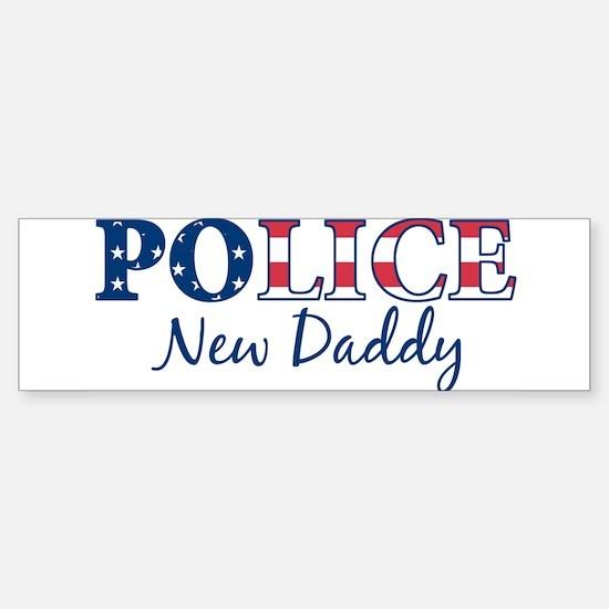 Police New Daddy - patriotic Bumper Bumper Bumper Sticker