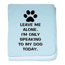 Leave Me Alone Im Only Speaking To My Dog Today ba