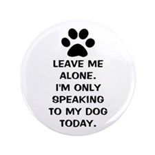 Leave Me Alone Im Only Speaking To My Dog Today 3.