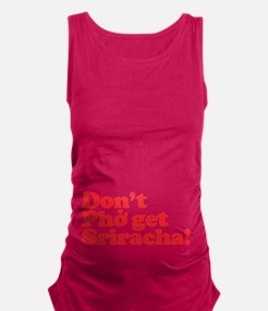 Dont Pho get Sriracha! Maternity Tank Top