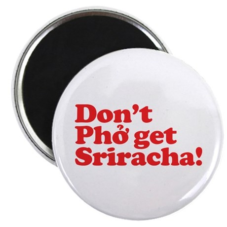 Dont Pho get Sriracha! Magnet