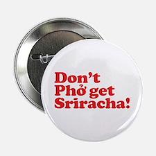 "Dont Pho get Sriracha! 2.25"" Button"