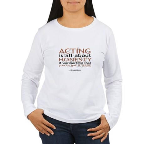 George Burns Acting Quote Women's Long Sleeve T-Sh