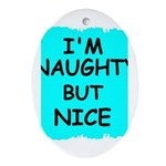 I'M NAUGHTY BUT NICE Oval Ornament