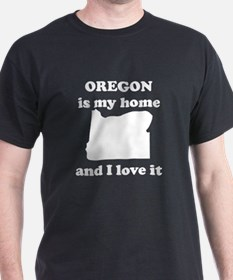 Oregon Is My Home And I Love It T-Shirt