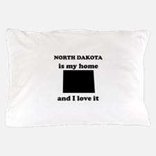 North Dakota Is My Home And I Love It Pillow Case