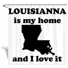 Louisiana Is My Home And I Love It Shower Curtain