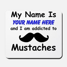 Custom Addicted To Mustaches Mousepad