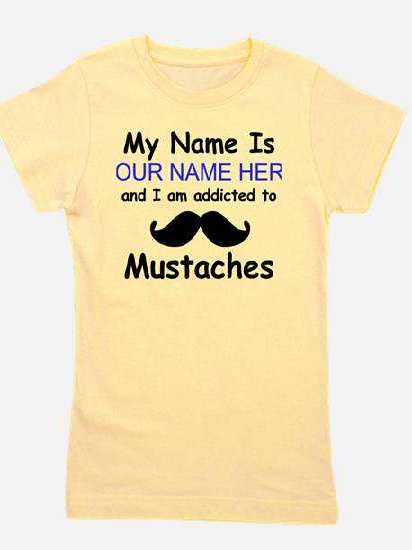 Custom Addicted To Mustaches Girl's Tee