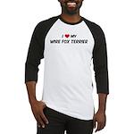 I Love: Wire Fox Terrier Baseball Jersey