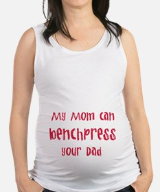 my mom can benchpress Maternity Tank Top