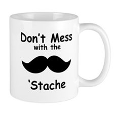 Dont Mess With The Stache Small Small Mugs
