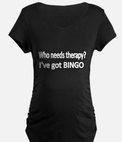 WHO NEEDS THERAPY Maternity T-Shirt