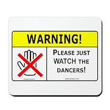Please Just Watch Dancers Mousepad