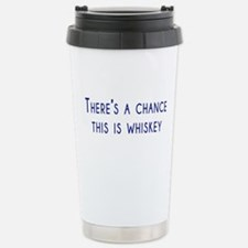 Theres a chance this is whiskey Travel Mug
