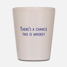 Theres a chance this is whiskey Shot Glass