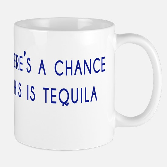 Theres a chance this is tequila Mug