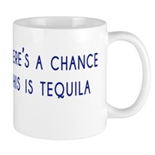 Theres a chance this is tequila Small Mug