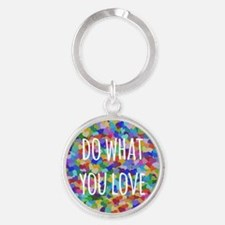 Do what you love Round Keychain